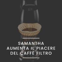 SAMANTHA: mai stato così facile realizzare un caffè filtro
