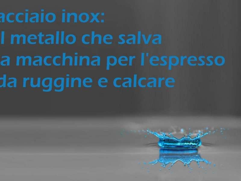 INOX: la lega che salva la macchina per espresso da corrosione,ruggine e calcare grazie al suo comportamento 'passivo'