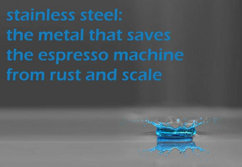 Stainless steel protect the espresso machine from corrosion